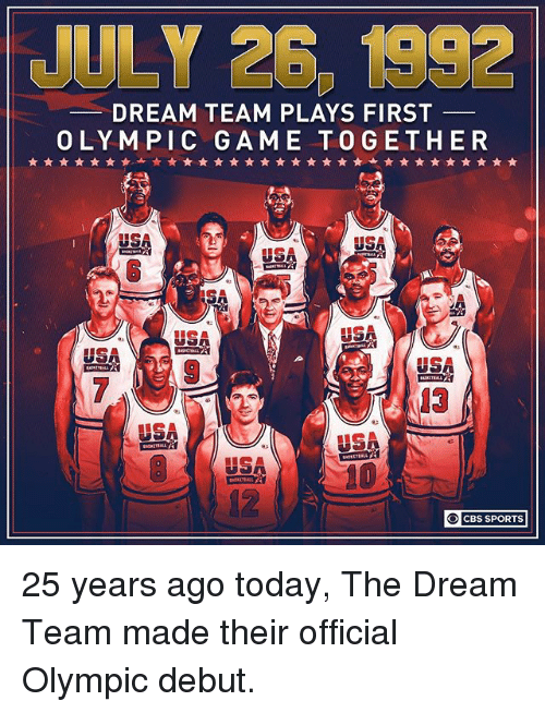 dream team: JULY 26, 1992  DREAM TEAM PLAYS FIRST  OLYMPIC GAME TOGETHER  USA  SA  US  13  USA  12  CBS SPORTS 25 years ago today, The Dream Team made their official Olympic debut.