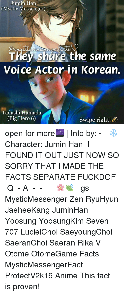 Found It: Jumin Han  Mystic Messenger  They share the same  Voice Actor in Korean.  Tadashi Hamada  Big Hero  60  Swipe right! open for more🌌 | Info by: - ⠀ ❄ Character: Jumin Han ⠀ I FOUND IT OUT JUST NOW SO SORRY THAT I MADE THE FACTS SEPARATE FUCKDGF ⠀ Q ♔ - A ♚ - ⠀ -《 🌸🍃 》 ⠀ ταgs ‿➹⁀ MysticMessenger Zen RyuHyun JaeheeKang JuminHan Yoosung YoosungKim Seven 707 LucielChoi SaeyoungChoi SaeranChoi Saeran Rika V Otome OtomeGame Facts MysticMessengerFact ProtectV2k16 Anime ☞This fact is proven!☜