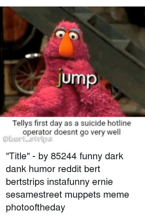"strips: jump  Tellys first day as a suicide hotline  operator doesnt go very well  @bert strips ""Title"" - by 85244 funny dark dank humor reddit bert bertstrips instafunny ernie sesamestreet muppets meme photooftheday"
