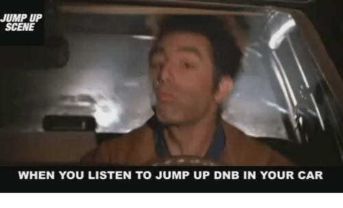 jump up scene when you listen to jump up dnb 786508 jump up scene when you listen to jump up dnb in your car cars