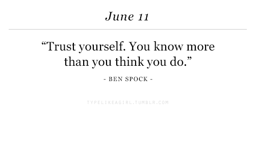 """Spock: June 11  """"Trust yourself. You know more  than you think you do.""""  BEN SPOCK  92"""