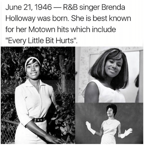 """Memes, Best, and 🤖: June 21, 1946  R&B singer Brenda  Holloway was born. She is best known  for her Motown hits which include  """"Every Little Bit Hurts"""""""