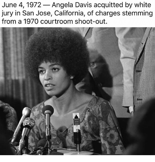 1972: June 4, 1972  Angela Davis acquitted by white  jury in San Jose, California, of charges stemming  from a 1970 courtroom shoot-out.