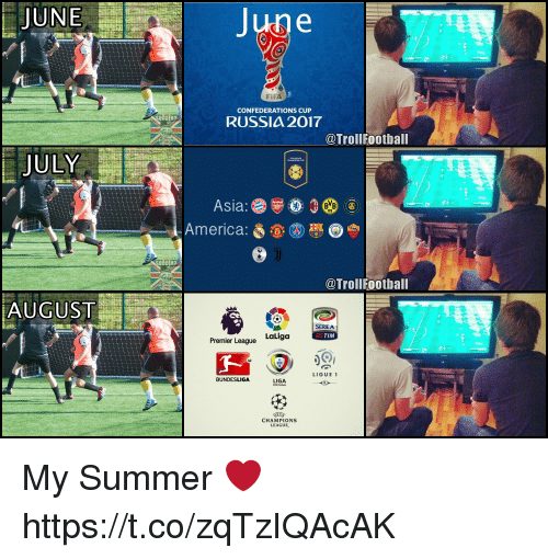 America, Football, and Memes: JUNE  JULY  AUGUST  June  CONFEDERATIONS CUP  RUSSIA 2017  @Troll Football  Asia:  America: 6  O e  @Troll Football  SERIE A  TIM  LaLiga  Premier League  LIGUE 1  BUNDESLIGA  LIGA  CHAMPIONS  LEAGUE. My Summer ❤️ https://t.co/zqTzIQAcAK