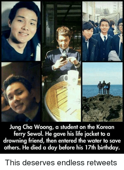 17Th Birthdays: Jung Cha Woong, a student on the Korean  ferry Sewol. He gave his life jacket to a  drowning friend, then entered the water to save  others. He died a day before his 17th birthday. This deserves endless retweets