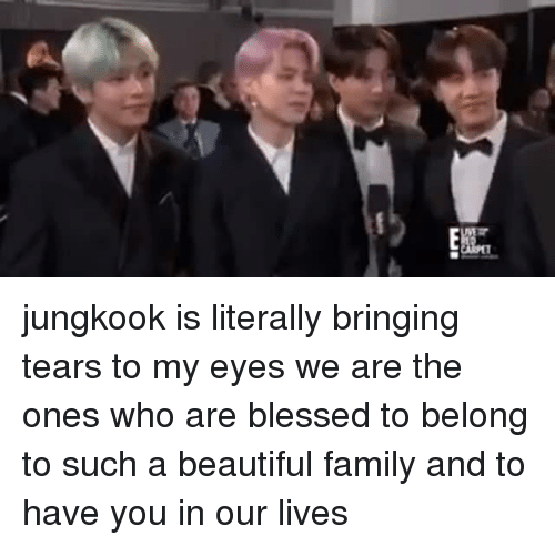Jungkook: jungkook is literally bringing tears to my eyes  we are the ones who are blessed to belong to such a beautiful family and to have you in our lives