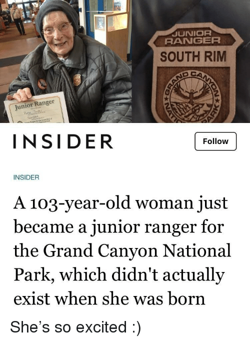 the grand canyon: JUNIOR  RANGER  SOUTH RIM  Junior Ranger  rote  INSIDER  Follow  INSIDER  A 103-year-old woman just  became a junior ranger for  the Grand Canyon National  Park, which didn't actually  exist when she was born She's so excited :)