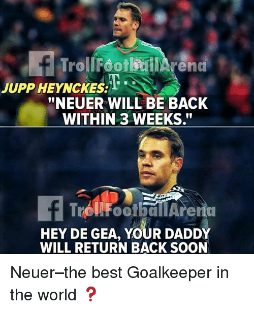 """Memes, Soon..., and Best: JUPP HEYNCKES:12  """"NEUER WILL BE BACK  WITHIN 3 WEEKS.""""  HEY DE GEA, YOUR DADDY  WILL RETURN BACK SOON Neuer–the best Goalkeeper in the world ❓"""