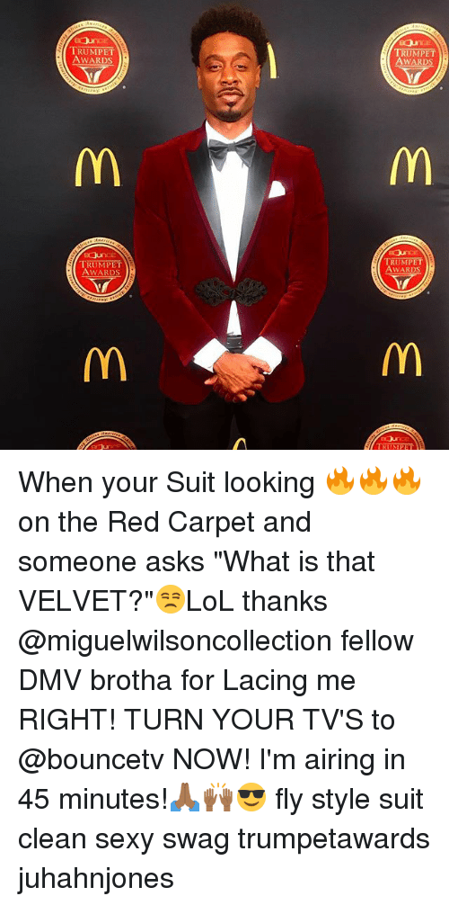 "Dmv, Memes, and Sexy: Jur  TRUMPET  AWARDS  TRUMPET  AWARDS  aur  TRUMPET  AWARDS  TRUMPET  AWARDs  mn  TRUMPET When your Suit looking 🔥🔥🔥on the Red Carpet and someone asks ""What is that VELVET?""😒LoL thanks @miguelwilsoncollection fellow DMV brotha for Lacing me RIGHT! TURN YOUR TV'S to @bouncetv NOW! I'm airing in 45 minutes!🙏🏾🙌🏾😎 fly style suit clean sexy swag trumpetawards juhahnjones"