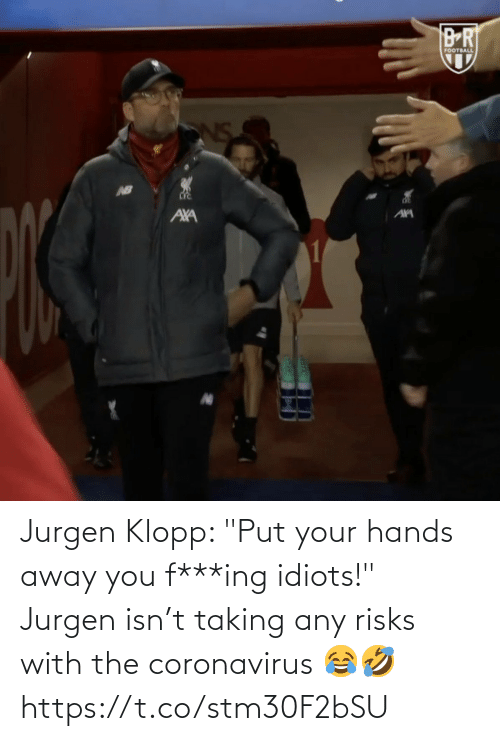 "Your Hands: Jurgen Klopp: ""Put your hands away you f***ing idiots!"" Jurgen isn't taking any risks with the coronavirus 😂🤣 https://t.co/stm30F2bSU"