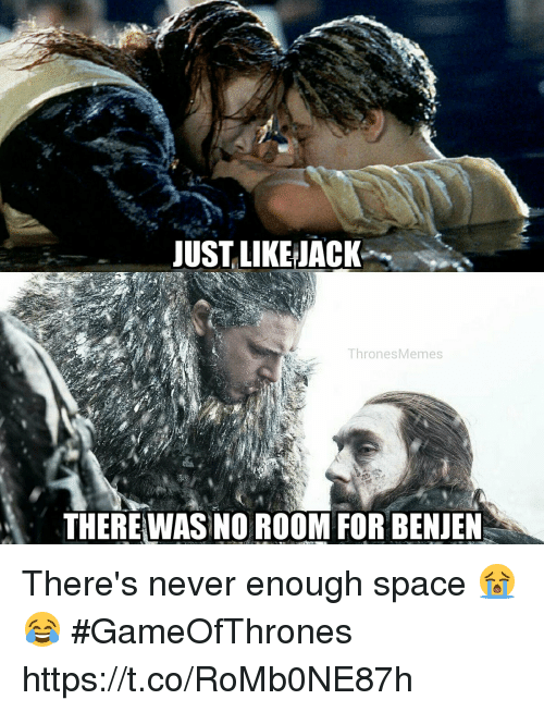 never enough: JUSLLIKE JACK  ThronesMemes  THERE WAS INO ROOM FOR BENJEN There's never enough space 😭😂 #GameOfThrones https://t.co/RoMb0NE87h