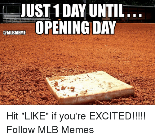 "Memes, Mlb, and Day: JUST 1 DAY UNTIL  OPENING DAY  @MLBMEME Hit ""LlKE"" if you're EXCITED!!!!!  Follow MLB Memes"