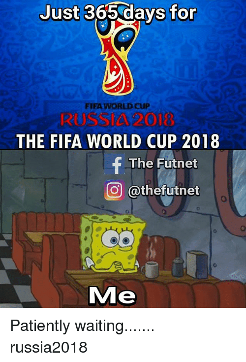 Fifa, Memes, and World Cup: Just 365 days for  FIFA WORLD CUP  RUSSIA 2013  THE FIFA WORLD CUP 2018  f The Futnet  COU @thefutnet  Me Patiently waiting....... russia2018