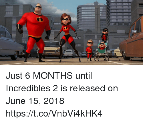 Funny, Incredibles 2, and Incredibles: Just 6 MONTHS until Incredibles 2 is released on June 15, 2018 https://t.co/VnbVi4kHK4