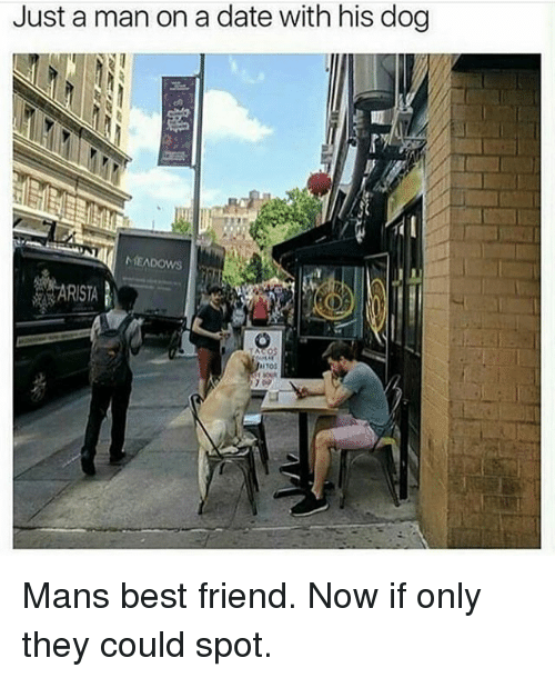 Best Friend, Gym, and Best: Just a man on a date with his dog  MEADOWs  RISTA  1102 Mans best friend. Now if only they could spot.