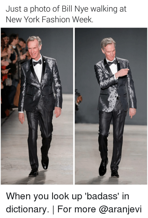new york fashion week: Just a photo of Bill Nye walking at  New York Fashion Week When you look up 'badass' in dictionary.   For more @aranjevi