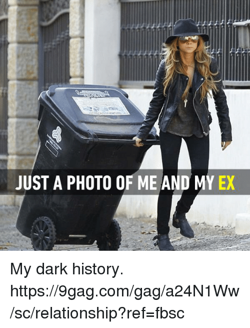 9gag, Dank, and History: JUST A PHOTO OF ME AND MY EX My dark history. https://9gag.com/gag/a24N1Ww/sc/relationship?ref=fbsc