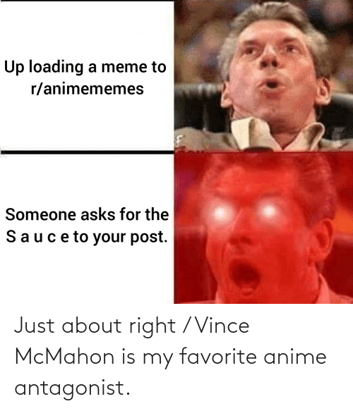 Vince McMahon: Just about right / Vince McMahon is my favorite anime antagonist.
