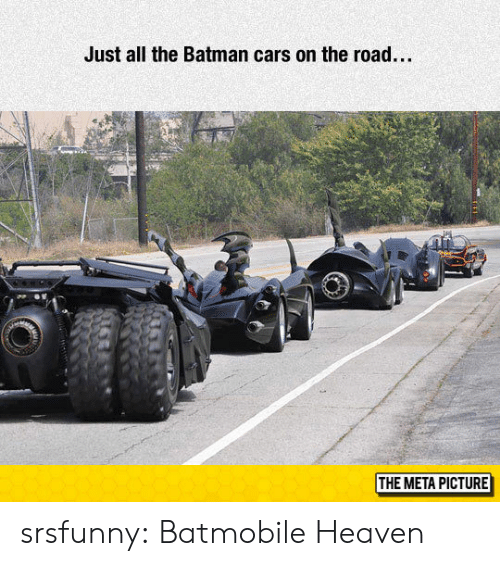 the batman: Just all the Batman cars on the road.  THE META PICTURE srsfunny:  Batmobile Heaven