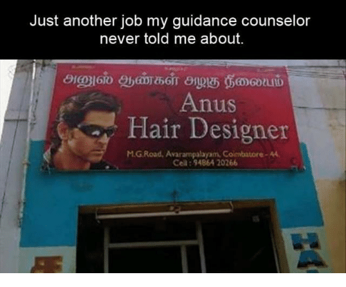 Counselor: Just another job my guidance counselor  never told me about.  Anus  flair besigner  UlS  M.G Road, Avarampalayam, Coimbatore-4  Cell:94864 20266