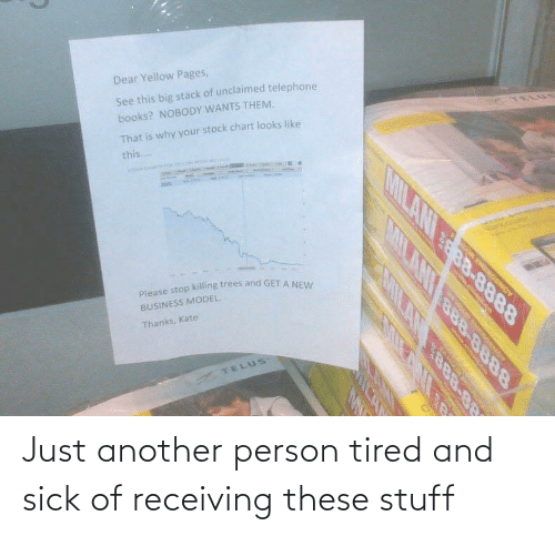 Sick: Just another person tired and sick of receiving these stuff