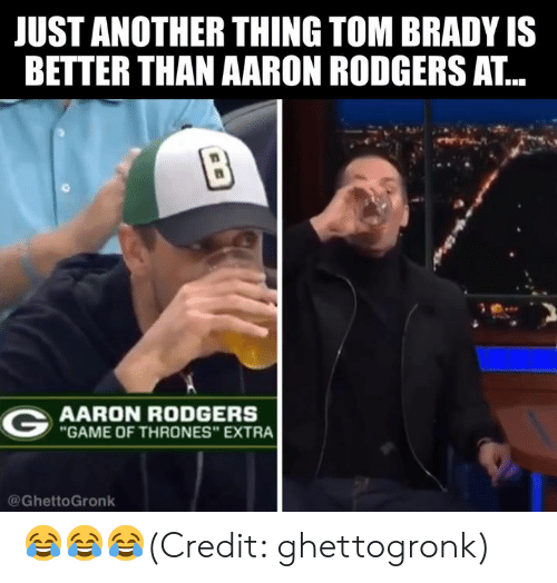 "Aaron Rodgers: JUST ANOTHER THING TOM BRADY IS  BETTER THAN AARON RODGERS AT...  AARON RODGERS  GAME OF THRONES"" EXTRA  @GhettoGronk 😂😂😂(Credit: ghettogronk)"