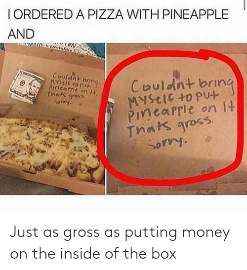 gross: Just as gross as putting money on the inside of the box