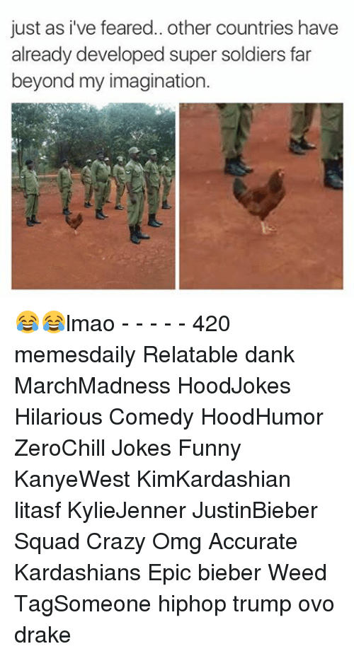 Crazy, Dank, and Drake: just as ive feared.. other countries have  already developed super soldiers far  beyond my imagination. 😂😂lmao - - - - - 420 memesdaily Relatable dank MarchMadness HoodJokes Hilarious Comedy HoodHumor ZeroChill Jokes Funny KanyeWest KimKardashian litasf KylieJenner JustinBieber Squad Crazy Omg Accurate Kardashians Epic bieber Weed TagSomeone hiphop trump ovo drake