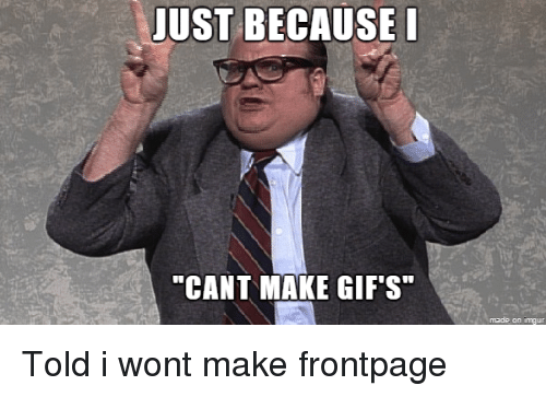 """Gifs, Make, and Just: JUST BECAUSE I  """"CANT MAKE GIF's"""""""