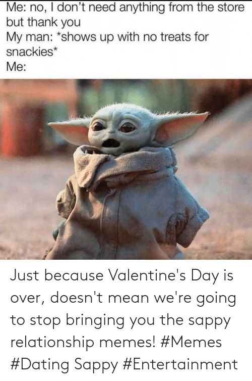 Doesnt: Just because Valentine's Day is over, doesn't mean we're going to stop bringing you the sappy relationship memes! #Memes #Dating Sappy #Entertainment