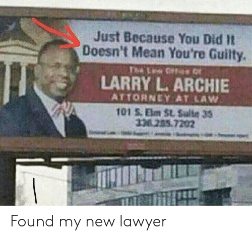 archie: Just Because You Did It  Doesn't Mean You're Guilty.  LARRY L. ARCHIE  ATTORNEY AT LAW  101 S Elm St. Sulte 3S  nízes. 7202 Found my new lawyer