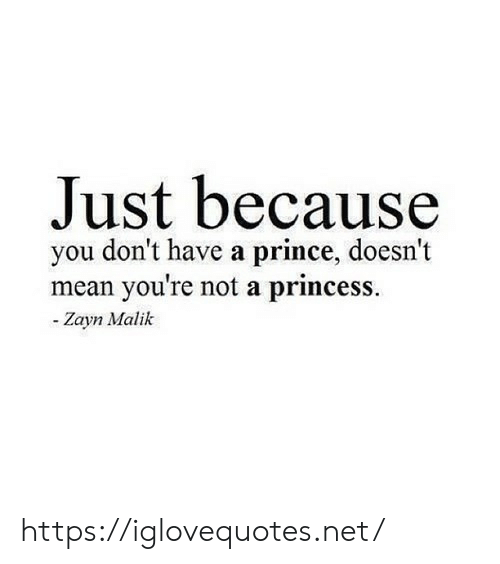 Zayn Malik: Just because  you don't have a prince, doesn't  mean you're not a princess.  - Zayn Malik https://iglovequotes.net/