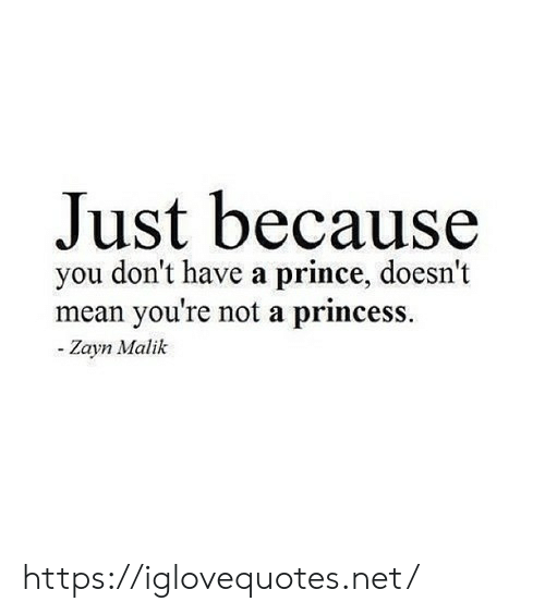 Zayn Malik: Just because  you don't have a prince, doesn't  mean you're not a princess.  Zayn Malik https://iglovequotes.net/