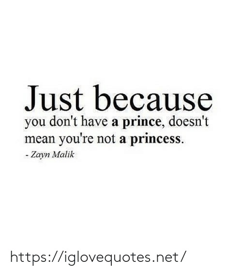 Princess: Just because  you don't have a prince, doesn't  mean you're not a princess.  - Zayn Malik https://iglovequotes.net/