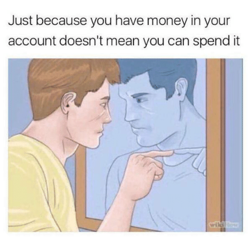 Dank, Money, and Mean: Just because you have money in your  account doesn't mean you can spend it