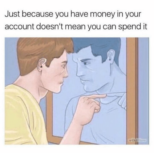Money, Relationships, and Mean: Just because you have money in your  account doesn't mean you can spend it