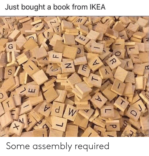 IKEA: Just bought a book from IKEA  G  Lu  dW  D J  R  A  N  X Some assembly required