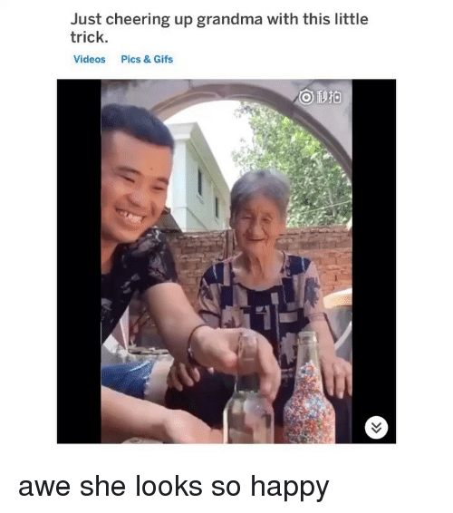 Cheering Up: Just cheering up grandma with this little  trick  Videos  Pics & Gifs awe she looks so happy