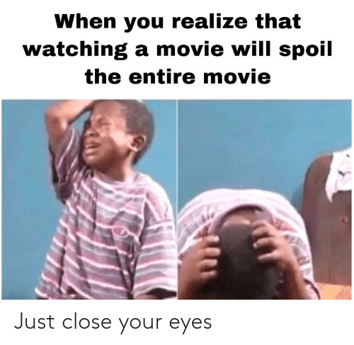 close your eyes: Just close your eyes