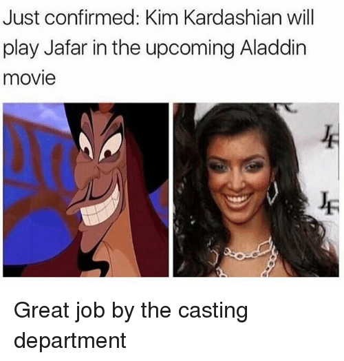 jafar: Just confirmed: Kim Kardashian will  play Jafar in the upcoming Aladdin  movie Great job by the casting department