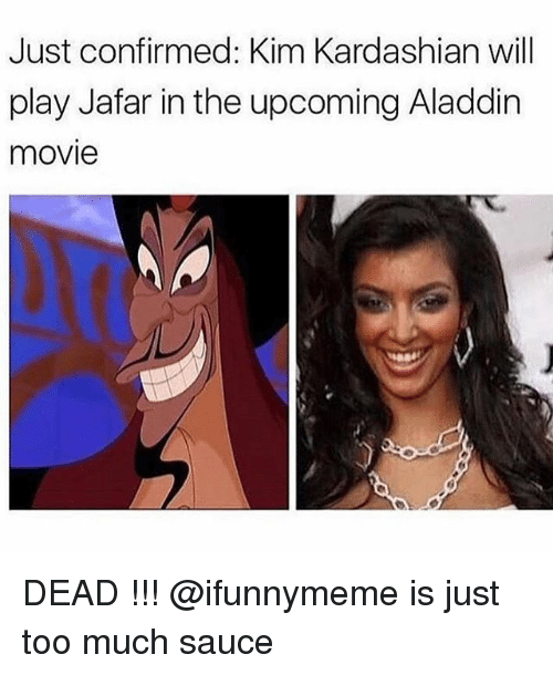 kim kardashians: Just confirmed: Kim Kardashian will  play Jafar in the upcoming Aladdin  movie DEAD !!! @ifunnymeme is just too much sauce