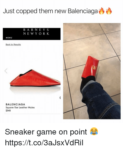 Balenciaga: Just copped them new Balenciaga  B A R NEY S  NEW Y O R K  MENU  Back to Results  BALENCIAGA  Square-Toe Leather Mules  $545 Sneaker game on point 😂 https://t.co/3aJsxVdRiI