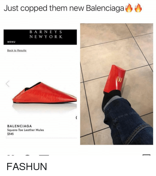 Balenciaga: Just copped them new Balenciaga  BA R NEYS  NEW Y OR K  MENU  BALENCIAGA  Square-Toe Leather Mules  $545 FASHUN