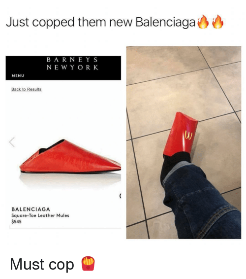 Balenciaga: Just copped them new Balenciaga  BAR NEY S  NE W Y ORK  MENU  Back to Results  BALENCIAGA  Square-Toe Leather Mules  $545 Must cop 🍟