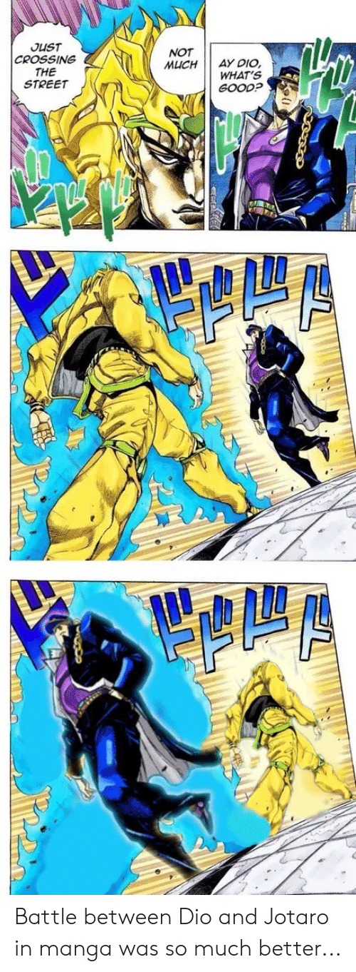 Ay Dio: JUST  CROSSING  THE  STREET  NOT  MUCH  AY DIO  WHAT'S  GOOD? Battle between Dio and Jotaro in manga was so much better...