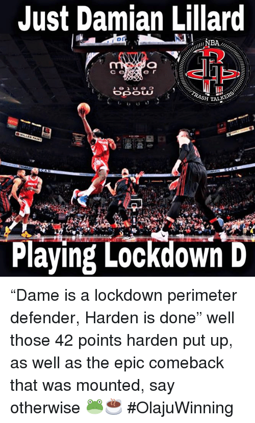 "Damian Lillard, Epic, and Defender: Just Damian Lillard  DA  c e  e r  H TALK  Playing Lockdown D ""Dame is a lockdown perimeter defender, Harden is done"" well those 42 points harden put up, as well as the epic comeback that was mounted, say otherwise 🐸☕️   #OlajuWinning"