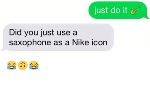 Just Do It, Nike, and Icon: just do it  Did you just use a  saxophone as a Nike icon 😂🙃😂