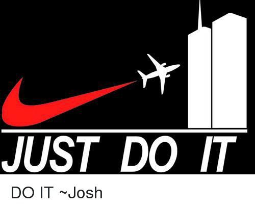Just Do It, Dank Memes, and Joshing: JUST DO IT DO IT