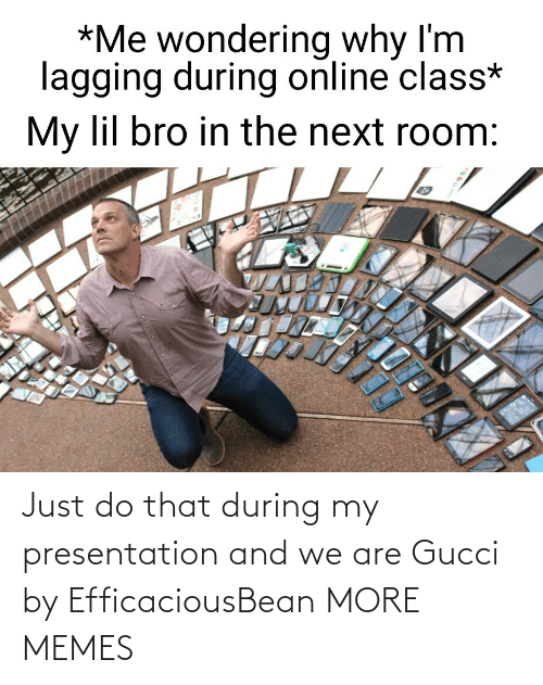 presentation: Just do that during my presentation and we are Gucci by EfficaciousBean MORE MEMES