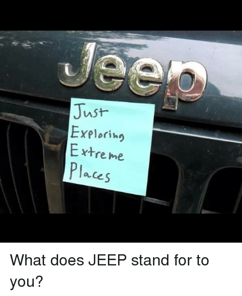 jeep and what does just exploring extreme placeswhat does jeep stand. Cars Review. Best American Auto & Cars Review